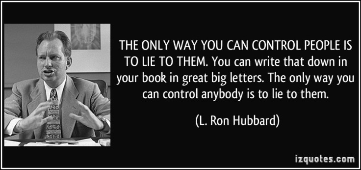 quote-the-only-way-you-can-control-people-is-to-lie-to-them-you-can-write-that-down-in-your-book-in-l-ron-hubbard-239005